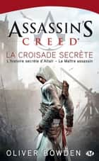 Assassin's Creed : La Croisade secrète ebook by Cédric Degottex,Oliver Bowden
