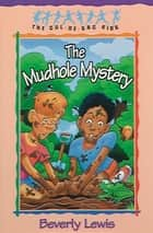 Mudhole Mystery, The (Cul-de-sac Kids Book #10) ebook by Beverly Lewis, Janet Huntington
