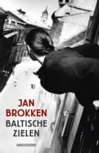 Baltische zielen ebook by Jan Brokken