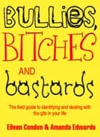 Bullies, Bitches and Bastards ebook by Eileen Condon, Amanda Edwards