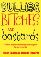 Bullies, Bitches and Bastards ebook by Eileen Condon,Amanda Edwards