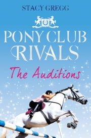 The Auditions (Pony Club Rivals, Book 1) ebook by Stacy Gregg