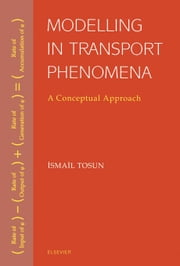 Modelling in Transport Phenomena ebook by Tosun, Ismail