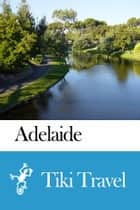 Adelaide (Australia) Travel Guide - Tiki Travel ebook by Tiki Travel