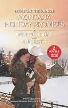 Home on the Ranch - Montana Holiday Promises/Montana Mistletoe Baby/A Rancher's Christmas ebook by Ann Roth, Patricia Johns