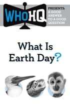 What Is Earth Day? - A Good Answer to a Good Question ebook by Who HQ