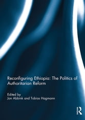Reconfiguring Ethiopia: The Politics of Authoritarian Reform ebook by