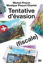 Tentative d'évasion (fiscale) ebook by Michel PINÇON,Monique PINÇON-CHARLOT