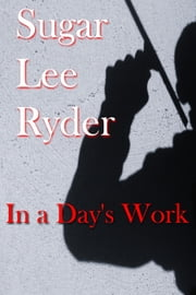 In A Days Work ebook by Sugar Lee Ryder