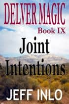 Delver Magic Book IX: Joint Intentions ebook by Jeff Inlo