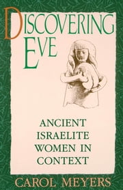 Discovering Eve - Ancient Israelite Women in Context ebook by Carol Meyers