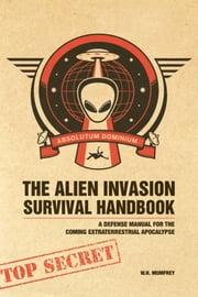 The Alien Invasion Survival Handbook - A Defense Manual for the Coming Extraterrestrial Apocalypse ebook by W.H. Mumfrey