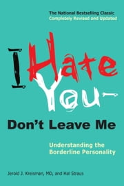 I Hate You--Don't Leave Me - Understanding the Borderline Personality ebook by Jerold J. Kreisman,Hal Straus