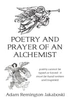 Poetry and prayer of an alchemist ebook by Adam Remington Jakaboski
