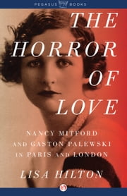 The Horror of Love - Nancy Mitford and Gaston Palewski in Paris and London ebook by Lisa Hilton