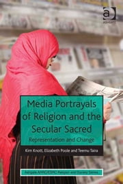 Media Portrayals of Religion and the Secular Sacred - Representation and Change ebook by Dr Elizabeth Poole,Dr Teemu Taira,Professor Kim Knott,Dr Rebecca Catto,Professor Linda Woodhead
