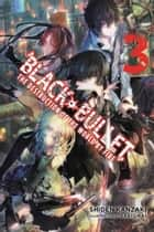 Black Bullet, Vol. 3 (light novel) - The Destruction of the World by Fire ebook by Shiden Kanzaki, Saki Ukai