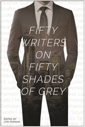 Fifty Writers on Fifty Shades of Grey ebook by Sylvia Day,MJ Rose,Heather Graham,Andrew Shaffer