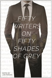Fifty Writers on Fifty Shades of Grey ebook by Lori Perkins,Sylvia Day,MJ Rose,Heather Graham,Andrew Shaffer