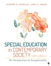 Special Education in Contemporary Society - An Introduction to Exceptionality ebook by Richard M. Gargiulo,Emily C. Bouck