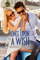 Once Upon a Wish ebook by Danyelle Ferguson