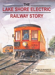 The Lake Shore Electric Railway Story ebook by Herbert H. Harwood, Jr.,Robert S. Korach