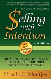 Selling With Intention: The Mindset And Tools You Need To Double Or Triple Your Sales This Year - The Mindset And Tools You Need To Double Or Triple Your Sales This Year ebook by Ursula C Mentjes