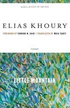 Little Mountain ebook by Elias Khoury, Edward W. Said, Maia Tabet