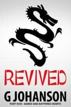 Revived: Part XVIII - Bared and Battered Hearts ebook by G Johanson