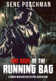 The Case of the Running Bag - Jonas Watcher, #1 ebook by Gene Poschman
