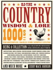 Old-Time Country Wisdom & Lore: 1000s of Traditional Skills for Simple Living - 1000s of Traditional Skills for Simple Living ebook by Jerry Mack Johnson