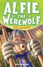 Alfie the Werewolf: Silvertooth - Book 3 ebook by Paul Van Loon