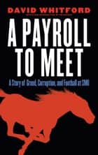 A Payroll to Meet - A Story of Greed, Corruption, and Football at SMU ebook by David Whitford, David Whitford