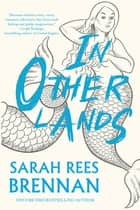 In Other Lands ebook by Sarah Rees Brennan