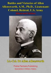 Battles And Victories Of Allen Allensworth, A.M., Ph.D., Lieutenant-Colonel, Retired, U.S. Army [Illustrated Edition] ebook by Charles Alexander