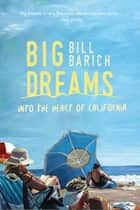 Big Dreams - Into the Heart of California ebook by Bill Barich