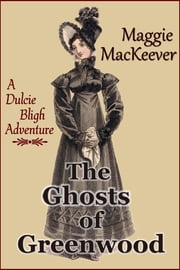 The Ghosts of Greenwood ebook by Maggie MacKeever
