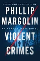 Violent Crimes - An Amanda Jaffe Novel ebook by Phillip Margolin