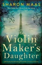 The Violin Maker's Daughter - Absolutely heartbreaking World War 2 historical fiction ekitaplar by Sharon Maas