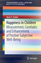 Happiness in Children ebook by Mark D Holder