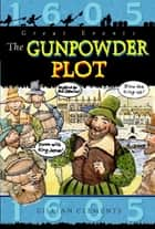 Great Events: The Gunpowder Plot - Great Events ebook by Gillian Clements