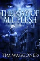 The Way of All Flesh ebook by