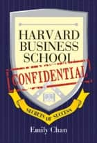 Harvard Business School Confidential ebook by Emily Chan