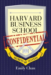Harvard Business School Confidential - Secrets of Success ebook by Emily Chan