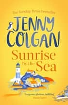 Sunrise by the Sea - Escape to the Cornish coast with this brand new novel from the Sunday Times bestselling author ebook by Jenny Colgan