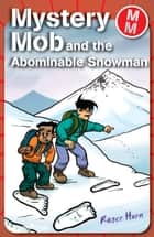 Mystery Mob and the Abominable Snowman ebook by Roger Hurn
