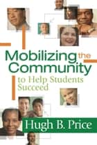 Mobilizing the Community to Help Students Succeed ebook by Hugh B. Price