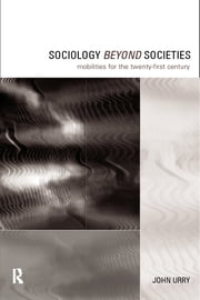 Sociology Beyond Societies - Mobilities for the Twenty-First Century ebook by John Urry
