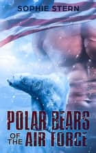 Polar Bears of the Air Force ebook by Sophie Stern