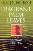 Fragrant Palm Leaves eBook by Thich Nhat Hanh